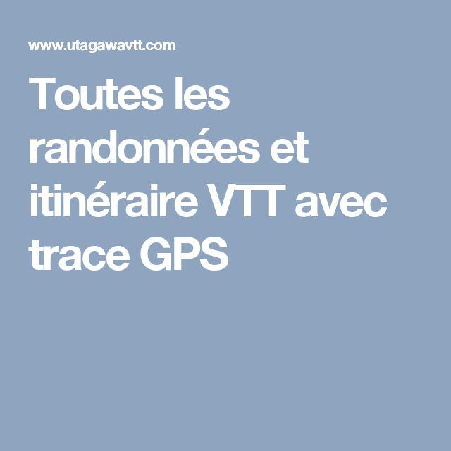 Toutes les randonnées et itinéraire VTT avec trace GPS