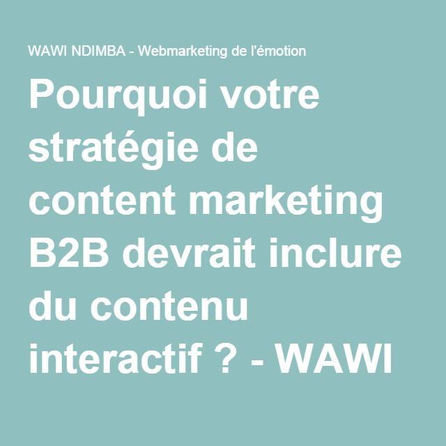 Pourquoi votre stratégie de content marketing B2B devrait inclure du contenu interactif ? - WAWI NDIMBA - Webmarketing de l'émotion @VanessaLecosson