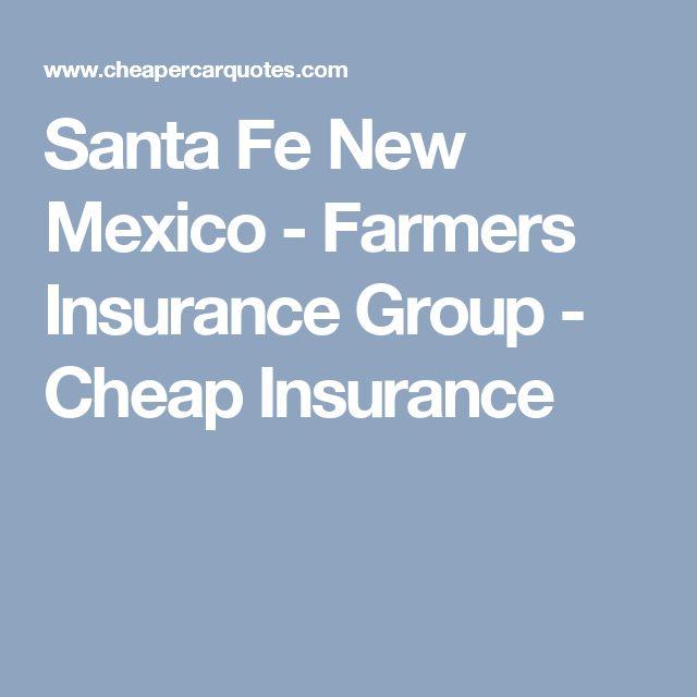 Santa Fe New Mexico - Farmers Insurance Group - Cheap Insurance