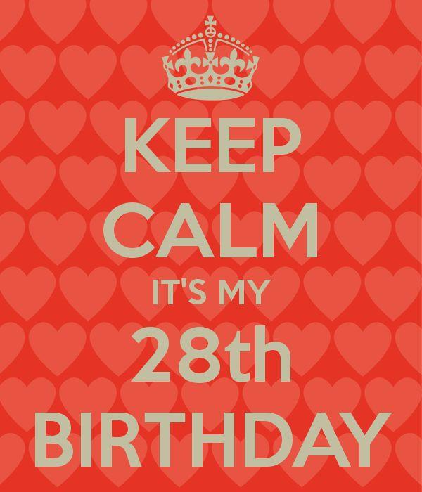 KEEP CALM IT'S MY 28th BIRTHDAY