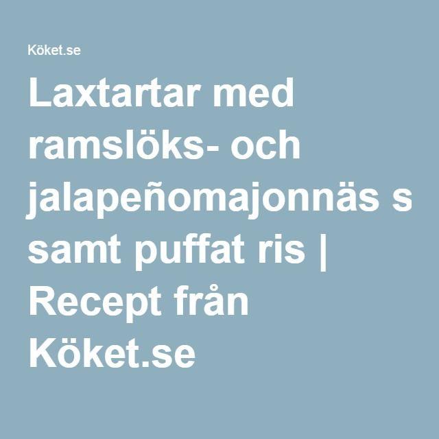 Laxtartar med ramslöks- och jalapeñomajonnäs samt puffat ris | Recept från Köket.se
