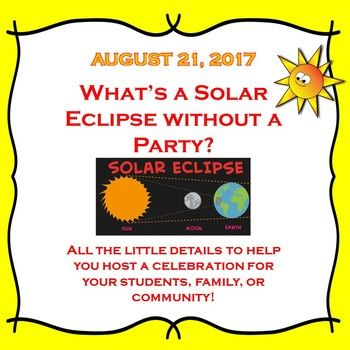 Updated May 27! Are you as excited as I am about the upcoming solar eclipse?  To be able to share this event with students, family, and community members is thrilling!  My students and I intend to throw a party so that those attending are well informed of the facts relating to this special occasion.I have included 13 ideas that I would like to incorporate into our party in the park on August 21, 2017.