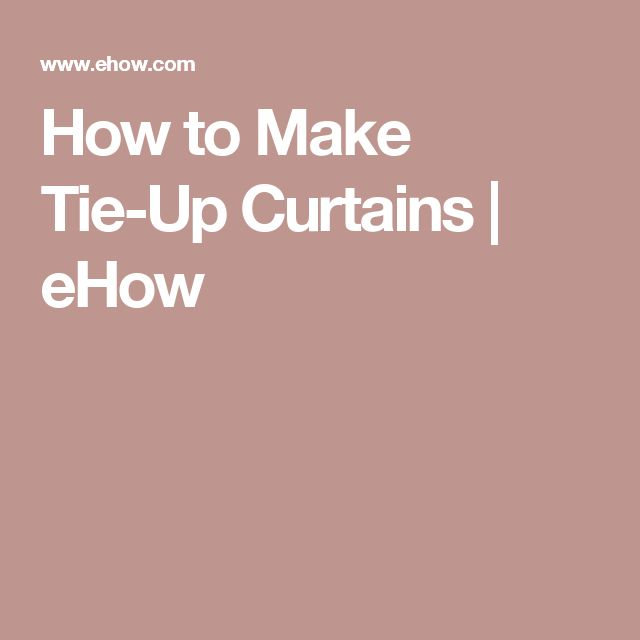 How to Make Tie-Up Curtains | eHow