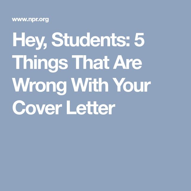 Hey, Students: 5 Things That Are Wrong With Your Cover Letter