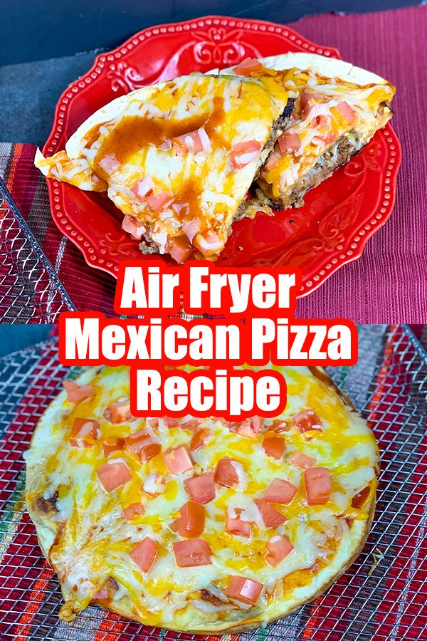 How To Make Mexican Pizza In The Air Fryer Recipe Food