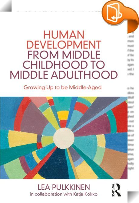 an analysis of childs development from infancy to adulthood Young adult 18-21yrs healthy living healthy children family life family dynamics communication & discipline normal child behavior in part because what is normal depends upon the child's level of development, which can vary greatly among children.