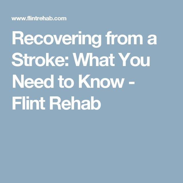 Recovering from a Stroke: What You Need to Know - Flint Rehab