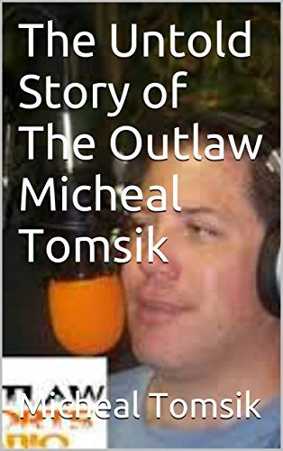 The Untold Story of The Outlaw Micheal Tomsik  https://www.amazon.com/dp/B01N6IQQWS/ref=cm_sw_r_pi_awdb_x_Yfg1zbREMWF9W