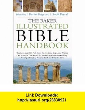 Baker Illustrated Bible Handbook, The (9780801012969) Danny Daniel Hays, J. Scott Duvall , ISBN-10: 0801012961  , ISBN-13: 978-0801012969 ,  , tutorials , pdf , ebook , torrent , downloads , rapidshare , filesonic , hotfile , megaupload , fileserve