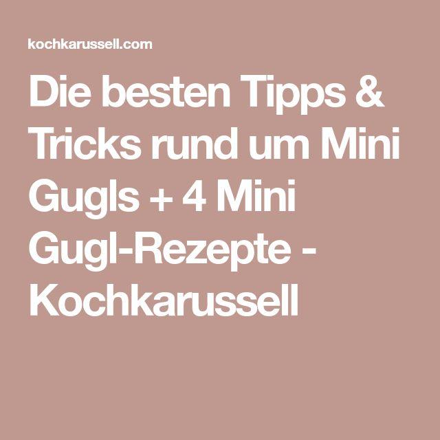 Die besten Tipps & Tricks rund um Mini Gugls + 4 Mini Gugl-Rezepte - Kochkarussell