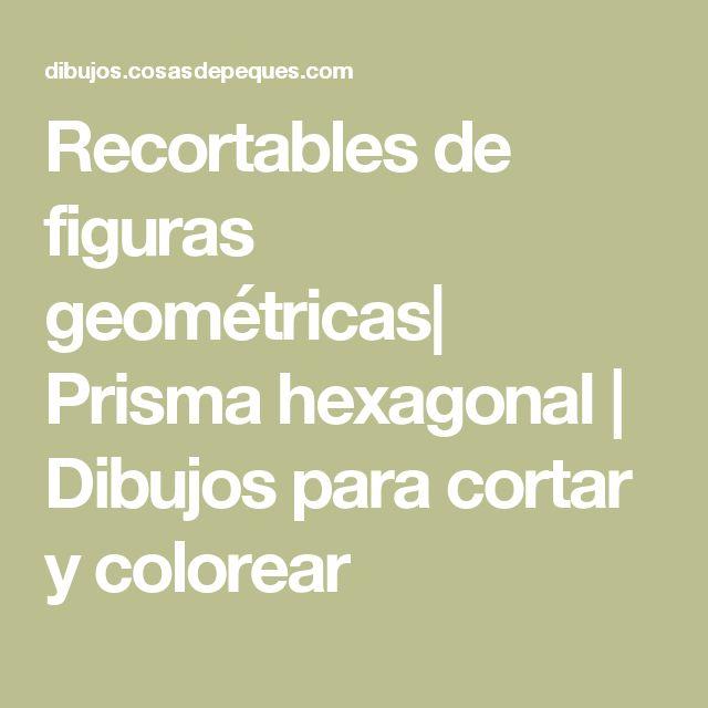 Recortables de figuras geométricas| Prisma hexagonal | Dibujos para cortar y colorear