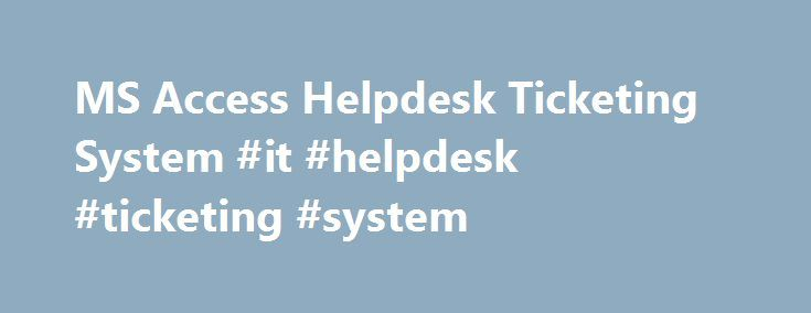 MS Access Helpdesk Ticketing System #it #helpdesk #ticketing #system http://oklahoma.remmont.com/ms-access-helpdesk-ticketing-system-it-helpdesk-ticketing-system/  # Manage And Support Your Helpdesk Ticket Requests The MS Access helpdesk ticketing system is suitable for a small or a medium sized business. Designed to fit with your existing Microsoft Office products such as Excel, Outlook and Word. An all round simple Access database solution designed to record ticket support requests and…