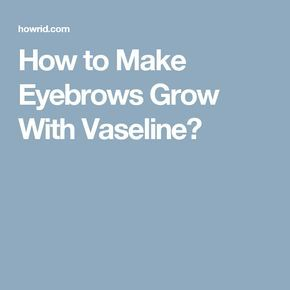 How to Make Eyebrows Grow With Vaseline?