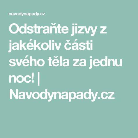 Odstraňte jizvy z jakékoliv části svého těla za jednu noc! | Navodynapady.cz