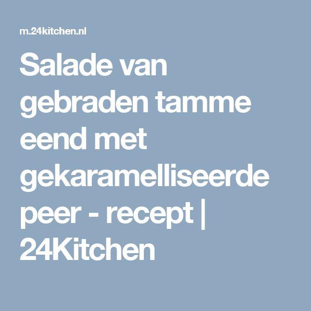Salade van gebraden tamme eend met gekaramelliseerde peer - recept | 24Kitchen