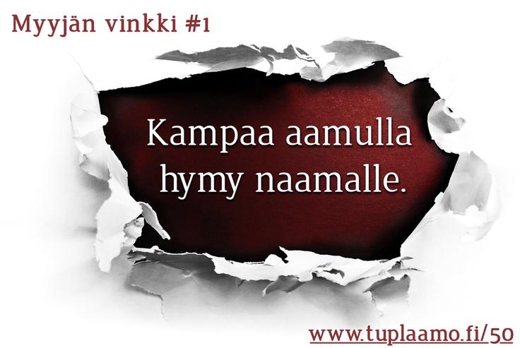 Myyjän vinkki #1: Kampaa aamulla hymy naamalle. Lisää vinkkejä: http://www.Tuplaamo.fi/50