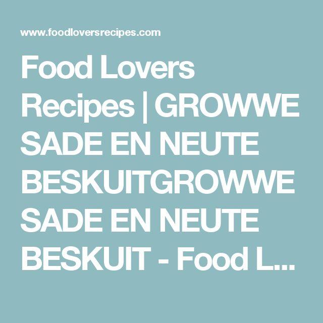 Food Lovers Recipes | GROWWE SADE EN NEUTE BESKUITGROWWE SADE EN NEUTE BESKUIT - Food Lovers Recipes