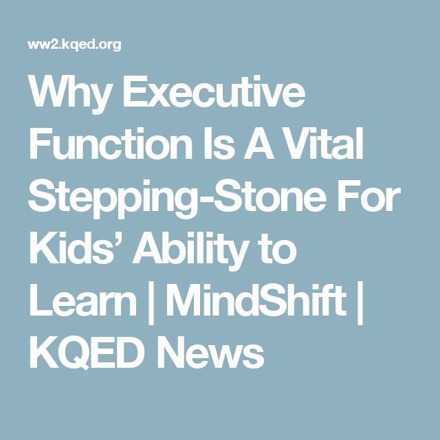 Why Executive Function Is A Vital Stepping-Stone For Kids' Ability to Learn | MindShift | KQED News
