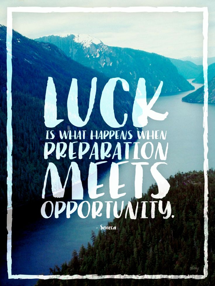 Inspirational quote: luck is what happens when preparation meets opportunity.