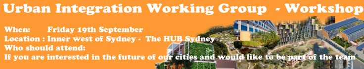 The focus of the workshop is to find  appropriate people who have  similar core values as UIWG and  want to be part  of the development of the project that will include finance, design and construction.  The formation of the team will start at a one day workshop:  When:          Friday 19th September  Location:    The Hub Sydney -  101 William St, Darlinghurst NSW 2010