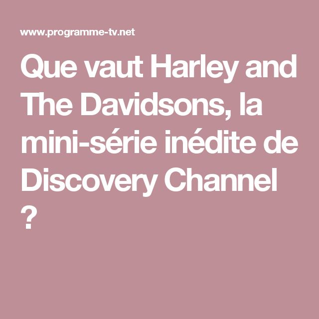 Que vaut Harley and The Davidsons, la mini-série inédite de Discovery Channel ?