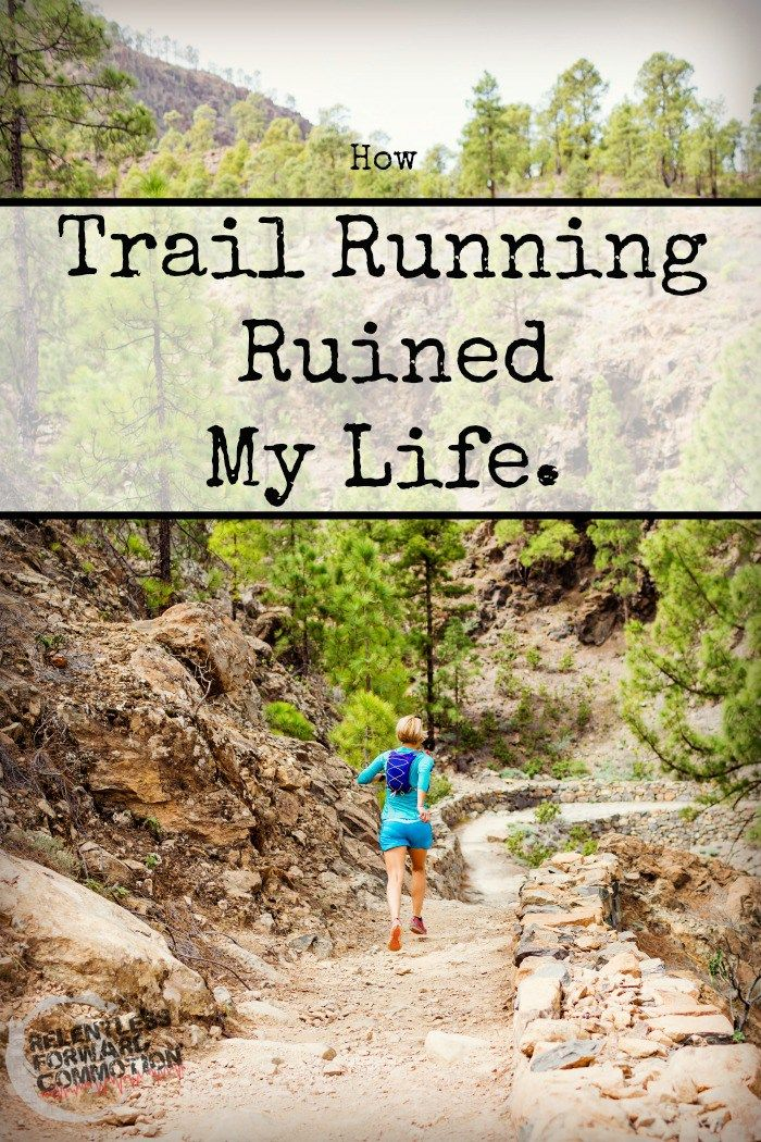 Well, it's true. Trail running ruined my life.