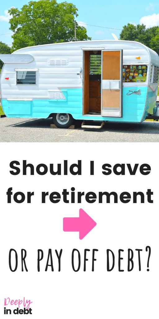 SHOULD I SAVE FOR RETIREMENT OR PAY OFF DEBT?