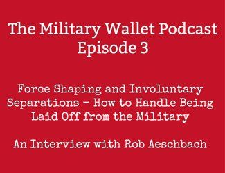 Ryan at The Military Wallet put together a lot of great info about involuntary separations, early retirement, and the Reserves. 48 minute podcast