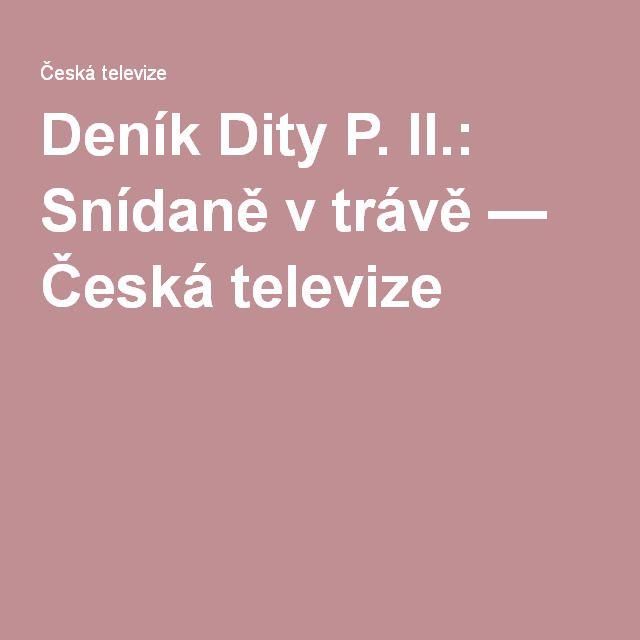 Deník Dity P. II.: Snídaně v trávě — Česká televize