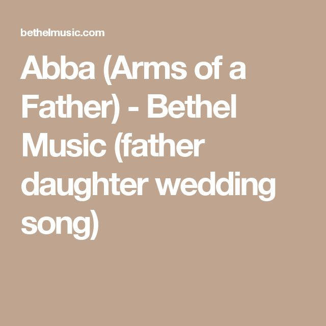 Abba (Arms of a Father) - Bethel Music (father daughter wedding song)