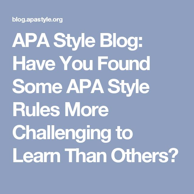 APA Style Blog: Have You Found Some APA Style Rules More Challenging to Learn Than Others?