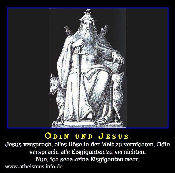 Jesus versprach, alles Böse in der Welt zu vernichten. Odin versprach, alle Eisgiganten zu vernichten.<br>Nun, ich sehe keine Eisgiganten mehr.