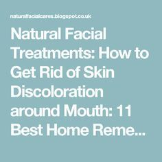 Natural Facial Treatments: How to Get Rid of Skin Discoloration around Mouth: 11 Best Home Remedies to Remove Dark Skin around Mouth