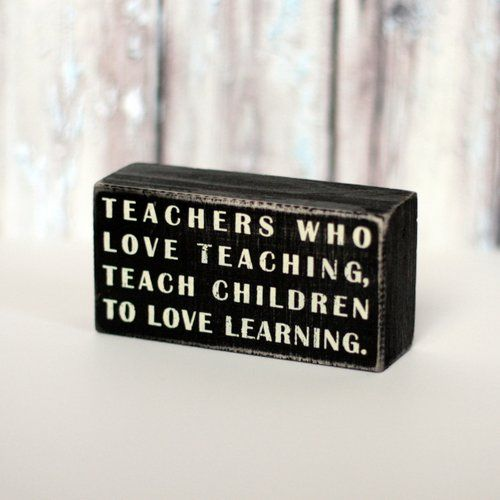 Teachers Who Love Teaching, Teach Children to Love Learning - Box Sign - New the the Shop! $8.50