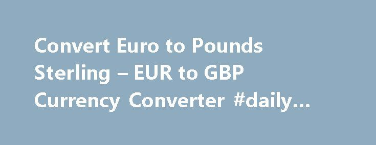Convert Euro to Pounds Sterling – EUR to GBP Currency Converter #daily #forex http://currency.remmont.com/convert-euro-to-pounds-sterling-eur-to-gbp-currency-converter-daily-forex/  #euro converter calculator # Convert Euro to Pounds Sterling – EUR to GBP Currency Converter Convert EUR to GBP using the currency converter calculator with the newest foreign exchange rates Convert Euro to Pounds SterlingWelcome to use Euro to Pounds Sterling currency converter and Pounds Sterling to Euro money…