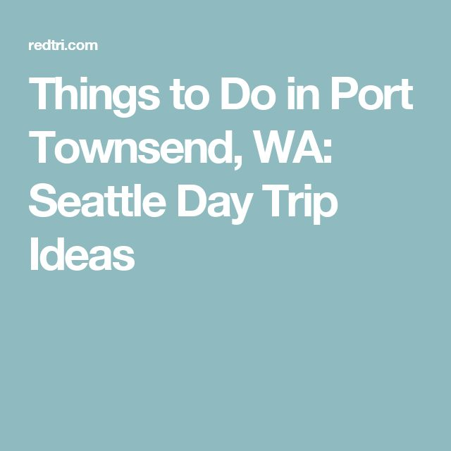 Things to Do in Port Townsend, WA: Seattle Day Trip Ideas