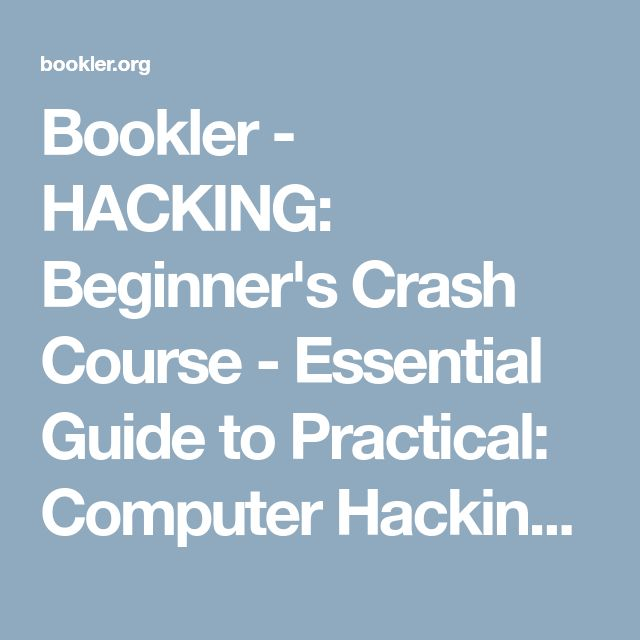 Bookler - HACKING: Beginner's Crash Course - Essential Guide to Practical: Computer Hacking, Hacking for Beginners, & Penetration Testing (Computer Systems, Computer Programming, Computer Science Book 1)