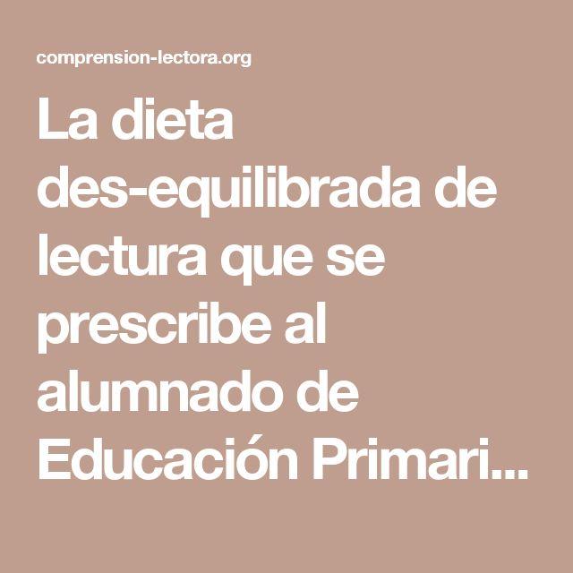 La dieta des-equilibrada de lectura que se prescribe al alumnado de Educación Primaria - Comprension-lectora.org