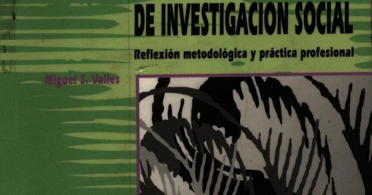 TÈCNICAS CUALITATIVAS DE INVESTIGACIÒN SOCIAL (REFLEXIÒN METODOLÒGICA Y PRÀCTICA PROFESIONAL) - Miguel S. Valles - (1ª. Reimpresiòn_1999).pdf