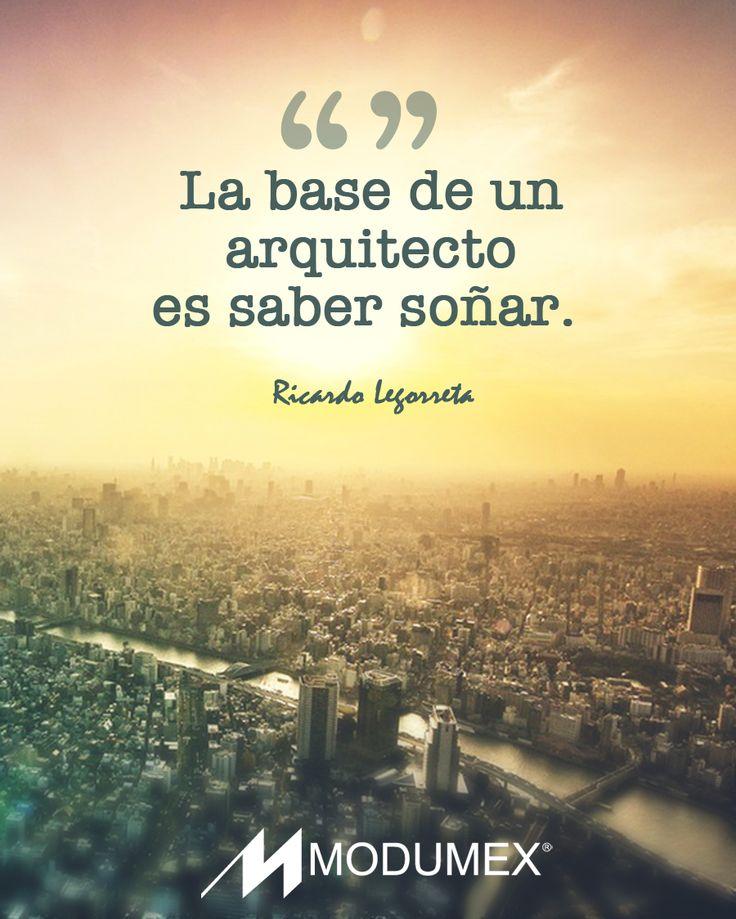"""#Frases #Quotes """"La base de un arquitecto es saber soñar."""" Ricardo Legorreta http://modumex.com"""