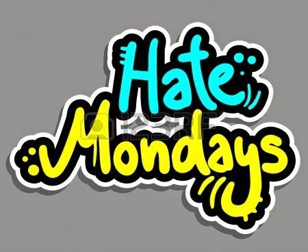 I Hate Mondays!!!!