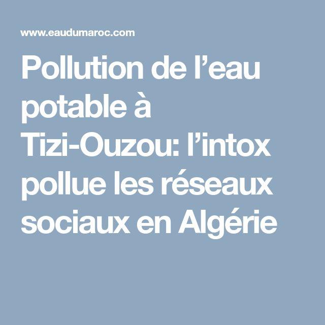 Pollution de l'eau potable à Tizi-Ouzou: l'intox pollue les réseaux sociaux en Algérie