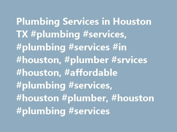 Plumbing Services in Houston TX #plumbing #services, #plumbing #services #in #houston, #plumber #srvices #houston, #affordable #plumbing #services, #houston #plumber, #houston #plumbing #services http://south-carolina.nef2.com/plumbing-services-in-houston-tx-plumbing-services-plumbing-services-in-houston-plumber-srvices-houston-affordable-plumbing-services-houston-plumber-houston-plumbing-services/  # Plumbing Services in Houston TX 24 Hours Premium Local Plumbers From pipe repairs to…