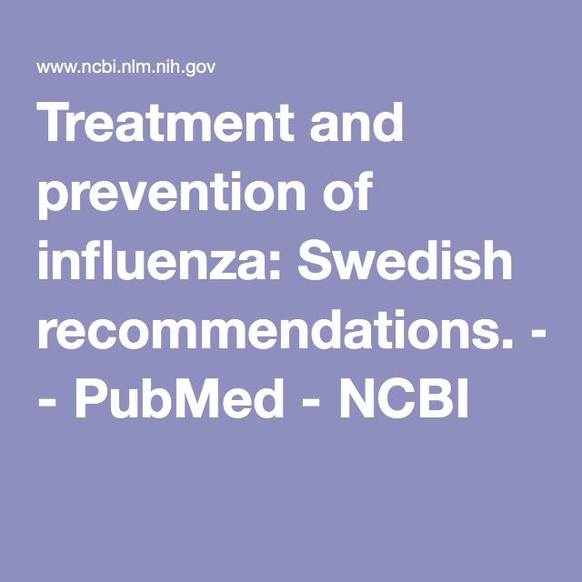 Treatment and prevention of influenza: Swedish recommendations. - PubMed - NCBI