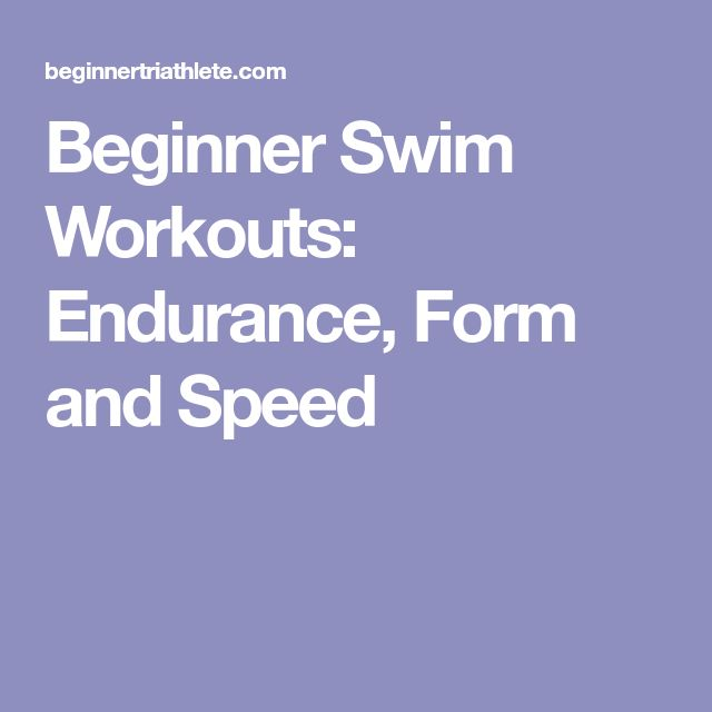 Beginner Swim Workouts: Endurance, Form and Speed