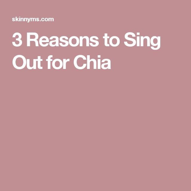 3 Reasons to Sing Out for Chia