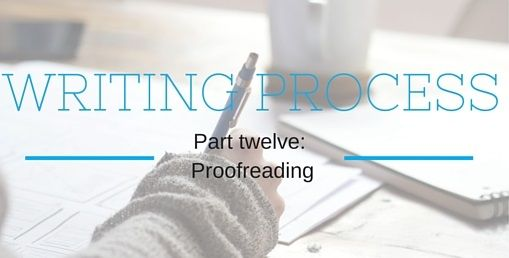 The Writing Process Part Twelve: Proofreading