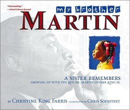 My Brother Martin: A Sister Remembers Growing Up with the Rev. Dr. Martin Luther King Jr. by Christine King Farris, Chris Soentpiet (Illustrator)