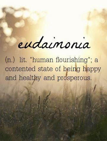 "Eudaimonia ~ (n.) lit. ""human flourishing"" ✿"