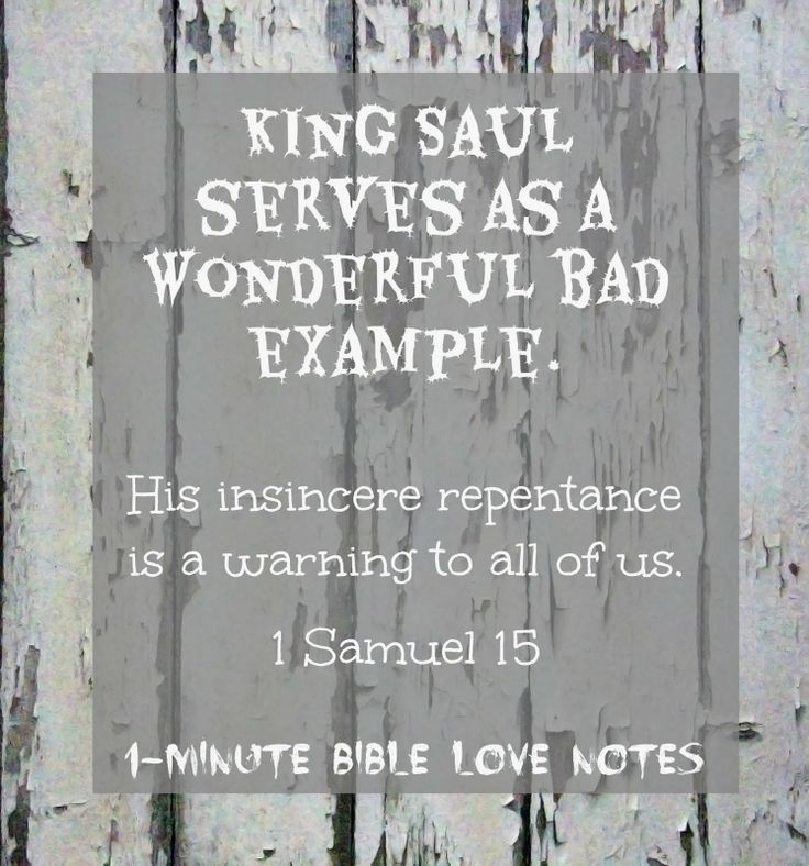 King Saul is a great awful example, a good bad example, a wonderful terrible example. And his lack of genuine repentance in 1 Samuel 15 can help us evaluate our own repentance.